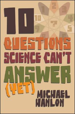 10 Questions Science Can't Answer (Yet): A Guide to Science's Greatest Mysteries (Macmillan Science), Hanlo, Michael