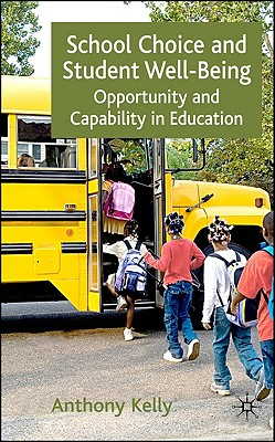 School Choice and Student Well-Being: Opportunity and Capability in Education, Kelly, A.