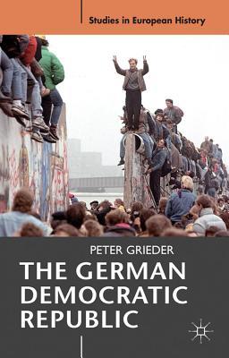 The German Democratic Republic (Studies in European History), Grieder, Peter