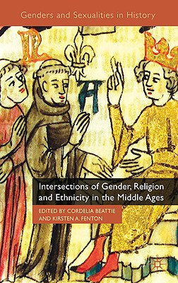 Intersections of Gender, Religion and Ethnicity in the Middle Ages (Genders and Sexualities in History)