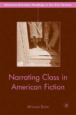 Narrating Class in American Fiction (American Literature Readings in the 21st Century), Dow, W.