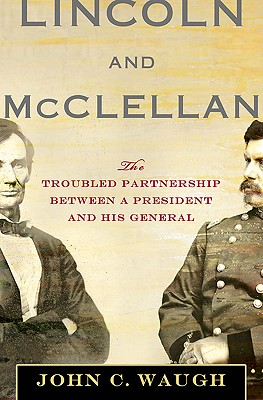 Lincoln and McClellan: The Troubled Partnership between a President and His General, Waugh, John C.