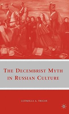 The Decembrist Myth in Russian Culture, Trigos, L.