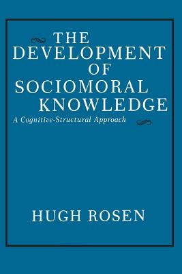 The Development of Sociomoral Knowledge: A Cognitive-Structural Approach., Rosen, Hugh.