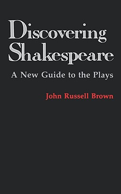 Discovering Shakespeare: A New Guide to the Plays, Brown, John Russell