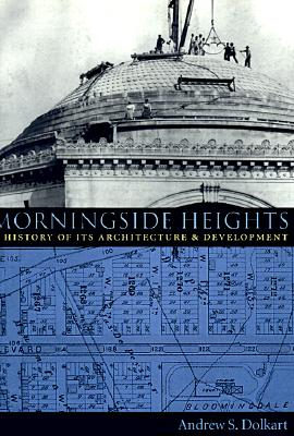 Image for MORNINGSIDE HEIGHTS: A History of Its Architecture