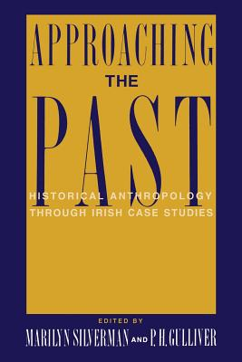 Image for Approaching the Past: Historical Anthropology Through Irish Case Studies