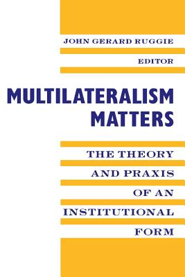 Image for Multilateralism Matters: the Theory and Praxis of an Institutional Form