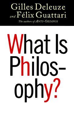 What Is Philosophy?, Gilles Deleuze,Felix Guattari