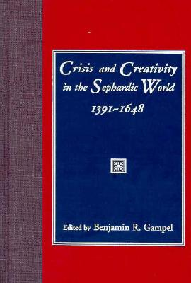 Image for Crisis and Creativity in the Sephardic World 1391-1648