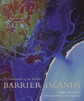 A Celebration of the World's Barrier Islands, Pilkey, Orrin H.; Fraser, Mary Edna