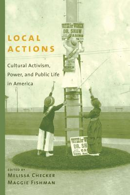 Image for Local Actions: Cultural Activism, Power, and Public Life in America