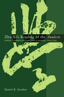 Image for Zhu Xi's Reading of the Analects: Canon, Commentary, and the Classical Tradition (Asian Studies)