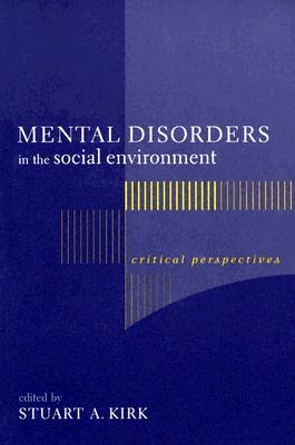 Image for Mental Disorders in the Social Environment: Critical Perspectives (Foundations of Social Work Knowledge Series)