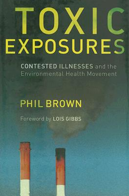 Toxic Exposures: Contested Illnesses and the Environmental Health Movement, Brown, Phil