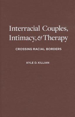 Image for Interracial Couples, Intimacy, and Therapy: Crossing Racial Borders
