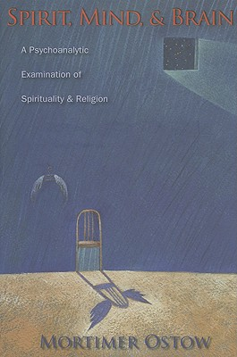 Spirit, Mind, and Brain: A Psychoanalytic Examination of Spirituality and Religion (Columbia Series in Science and Religion), Ostow, Mortimer
