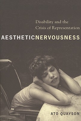Aesthetic Nervousness: Disability and the Crisis of Representation, Quayson, Ato