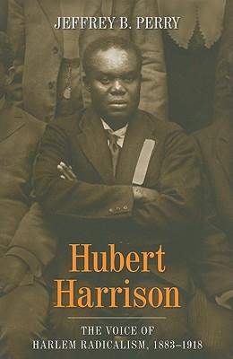 Image for Hubert Harrison: The Voice of Harlem Radicalism, 1883-1918