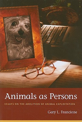 Animals as Persons: Essays on the Abolition of Animal Exploitation, Francione, Gary