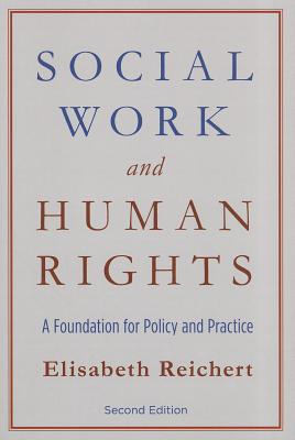 Social Work and Human Rights: A Foundation for Policy and Practice, Reichert, Elisabeth
