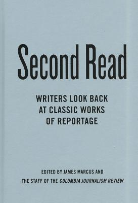 Image for Second Read: Writers Look Back at Classic Works of Reportage (Columbia Journalism Review Books)