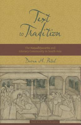 Image for Text to Tradition: The Naisadhiyacarita and Literary Community in South Asia (South Asia Across the Disciplines)