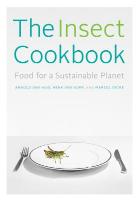 Image for The Insect Cookbook: Food for a Sustainable Planet (Arts and Traditions of the Table: Perspectives on Culinary History)