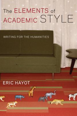 The Elements of Academic Style: Writing for the Humanities, Hayot, Eric