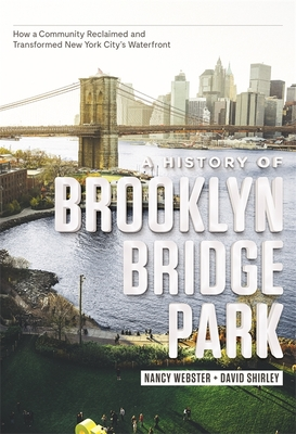 Image for A History of Brooklyn Bridge Park: How a Community Reclaimed and Transformed New York City's Waterfront