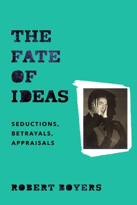 Image for Fate of Ideas: Seductions, Betrayals, Appraisals