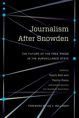 Image for Journalism After Snowden: The Future of the Free Press in the Surveillance State (Columbia Journalism Review Books)