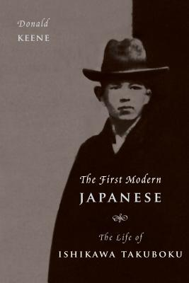 Image for The First Modern Japanese: The Life of Ishikawa Takuboku (Asia Perspectives: History, Society, and Culture)