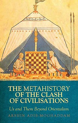 Image for A Metahistory of the Clash of Civilisations: Us and Them Beyond Orientalism (Columbia/Hurst)