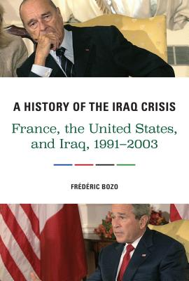 Image for A History of the Iraq Crisis: France, the United States, and Iraq, 1991?2003