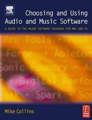 Image for Choosing and Using Audio and Music Software: A guide to the major software applications for Mac and PC