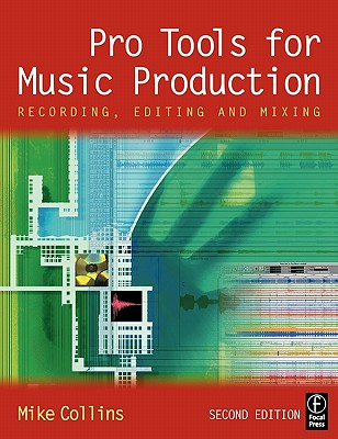Pro Tools for Music Production: Recording, Editing and Mixing, Collins, Mike