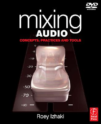 Mixing Audio: Concepts, Practices and Tools, Izhaki, Roey