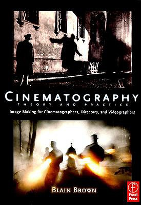 Cinematography: Theory and Practice: Image Making for Cinematographers, Directors, and Videographers, Brown, Blain