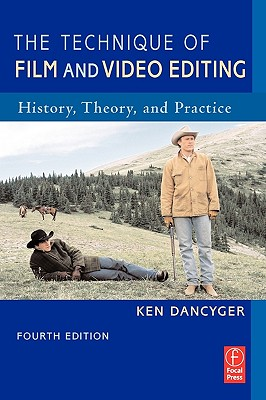 Image for The Technique of Film and Video Editing, Fourth Edition: History, Theory, and Practice