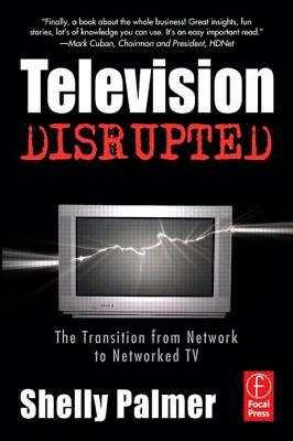 Television Disrupted: The Transition from Network to Networked TV, Palmer, Shelly