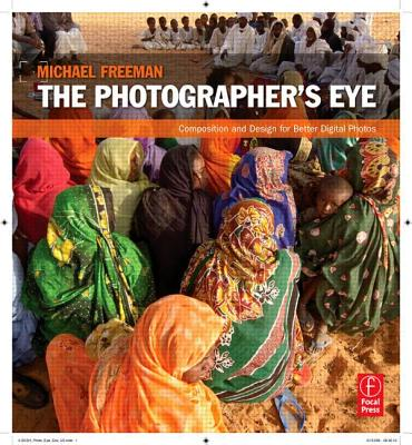 The Photographer's Eye: Composition and Design for Better Digital Photos, Michael Freeman