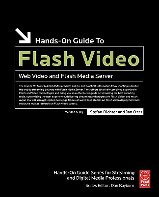 Hands-On Guide to Flash Video: Web Video and Flash Media Server (Hands-On Guide Series), Richter, Stefan; Ozer, Jan