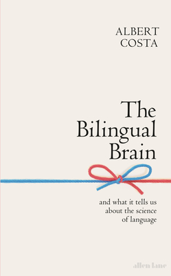 Image for The Bilingual Brain: And What It Tells Us about the Science of Language