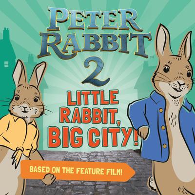 Image for PETER RABBIT 2: LITTLE RABBIT, BIG CITY!