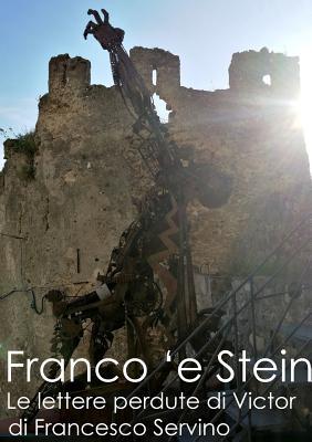 Franco 'e Stein: Le lettere perdute di Victor (Italian Edition), Servino, Francesco