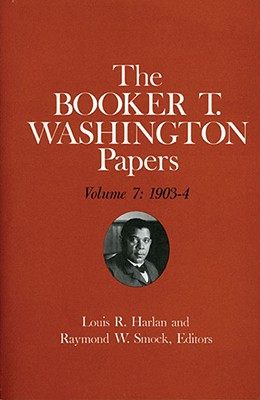Image for Booker T. Washington Papers Volume 7: 1903-4.  Assistant editor, Barbara S. Kraft