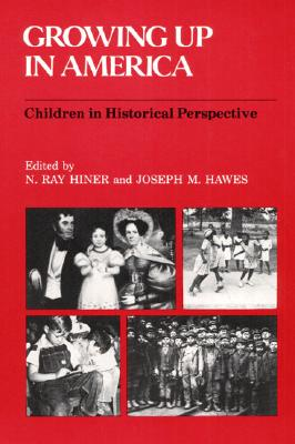 Image for Growing Up in America: Children in Historical Perspective