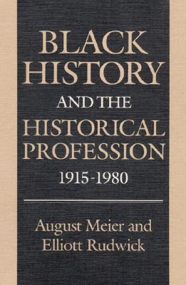 Image for Black History and the Historical Profession, 1915 1980