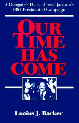Image for Our Time Has Come: A Delegate's Diary of Jesse Jackson's 1984 Presidential Campaign
